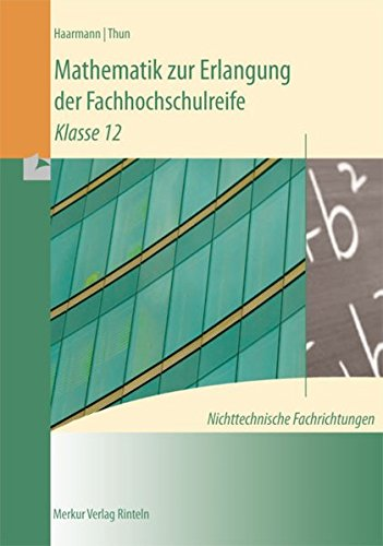 9783812005609: Mathematik zur Erlangung der Fachhochschulreife. Nichttechnische Fachrichtungen: Klasse 12