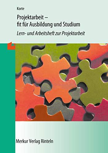Projektarbeit - fit für Ausbildung und Studium: Lern- und Arbeitsheft zur Projektarbeit - Anna-Maria Korte