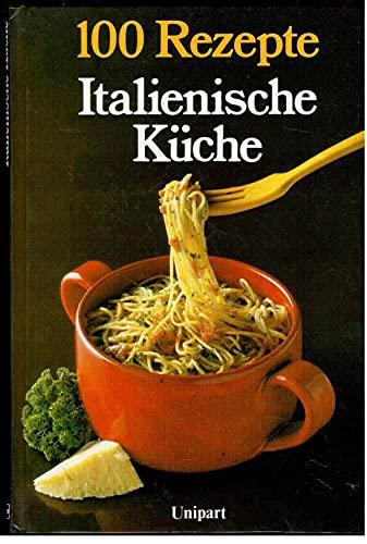 Italienische Küche. 100 Rezepte. von Rhona Newman: Unipart ...
