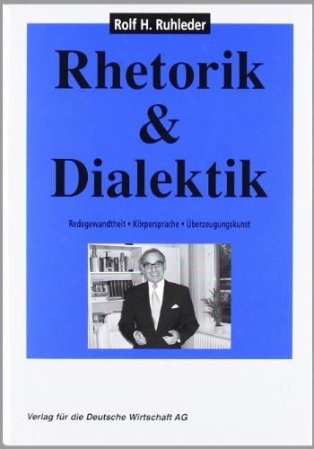 9783812504690: Rhetorik und Dialektik: Redegewandtheit, K�rpersprache, �berzeugungskunst