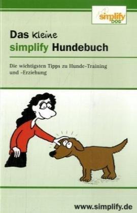 9783812508926: Das kleine simplify Hundebuch: Die wichtigsten Tipps zu Hunde-Training und -Erziehung