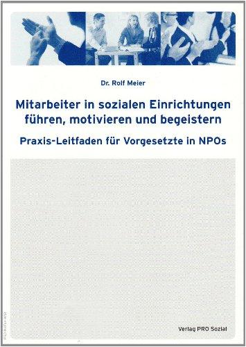9783812509947: Mitarbeiter in sozialen Einrichtungen führen, motivieren und begeistern: Praxis-Leitfaden für Vorgesetzte in NPOs