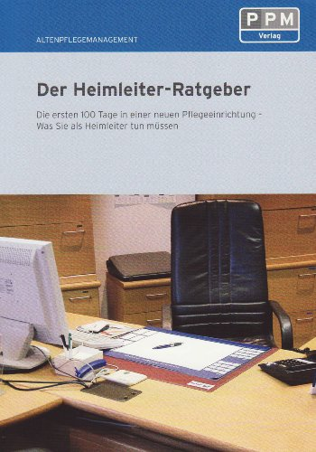 9783812513456: Der Heimleiter-Ratgeber: Die ersten 100 Tage in einer neuen Pflegeeinrichtung - Was Sie als Heimleiter tun müssen