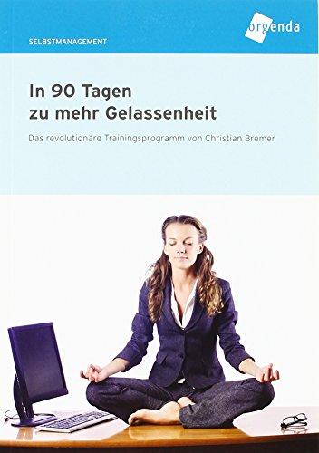 9783812518437: In 90 Tagen zu mehr Gelassenheit: Das revolution�re Trainingsprogramm