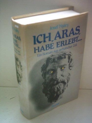 9783813182019: Ich, Aras, habe erlebt: Ein Roman aus archaischer Zeit (German Edition)