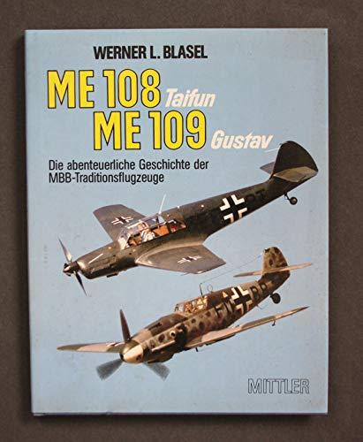 9783813202694: ME 108 Taifun, ME 109 Gustav: Die abenteuerliche Geschichte der MBB-Traditionsflugzeuge