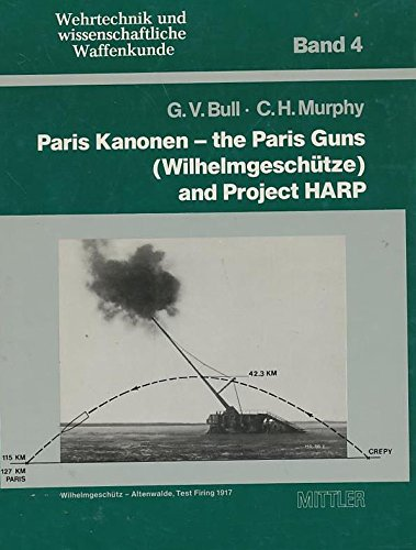 Paris Kanonen -The Paris Guns (Wilhelmgeschutze) and: Bull, G.V. C.H.Murphy