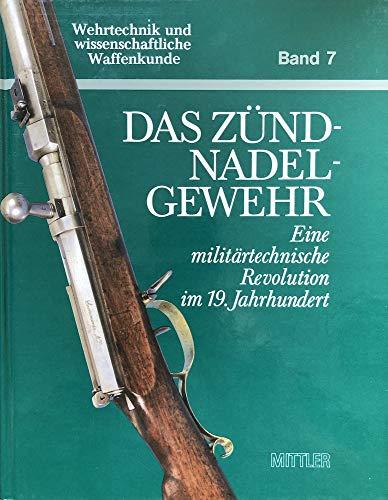 9783813203806: Das Zündnadelgewehr: Eine militärtechnische Revolution im 19. Jahrhundert (Wehrtechnik und wissenschaftliche Waffenkunde) (German Edition)