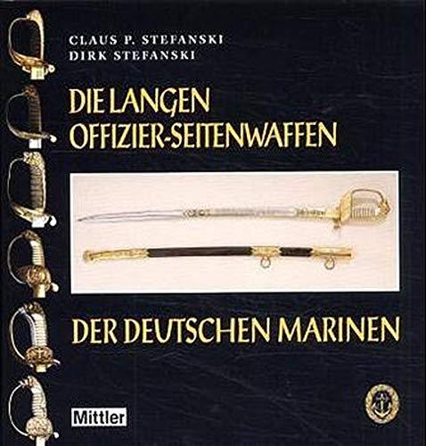 Die Langen Offizier-Seitenwaffen der Deutschen Marinen: Stefanski, Claus P., and Dirk Stefanski