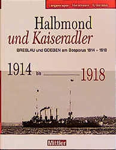 9783813205886: Halbmond und Kaiseradler: Goeben und Breslau am Bosporus, 1914-1918