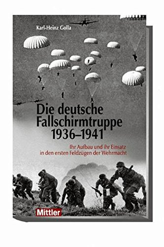 9783813206845: Die deutsche Fallschirmtruppe 1939-1941: Ihr Aufbau und ihr Einsatz in den ersten Feldzügen der Wehrmacht
