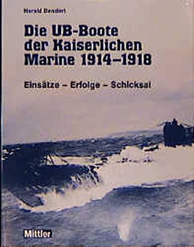 9783813207132: Die UB-Boote der kaiserlichen Marine 1914 - 1918. Einsätze - Erfolge - Schicksal
