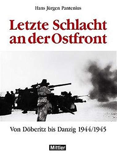 9783813207415: Letzte Schlacht an der Ostfront. Von Döberitz bis Danzig 1944/1945.