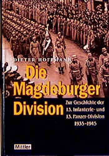 9783813207460: Die Magdeburger Division: Zur Geschichte der 13. Infanterie- und 13. Panzer-Division 1935-1945