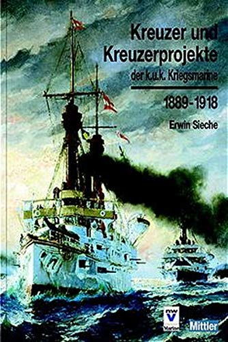 9783813207668: Kreuzer und Kreuzerprojekte der k.u.k. Kriegsmarine 1889-1918