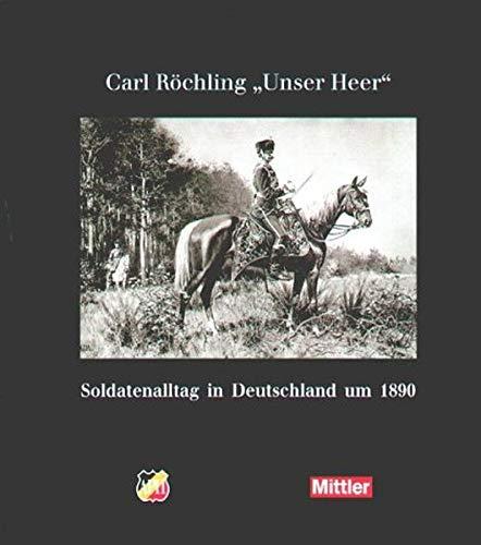 "CARL ROCHLING ""UNSER HEER"" SOLDATENALLTAG IN DEUTSCHLAND UM 1890: Rochling, Carl (Gerhard..."