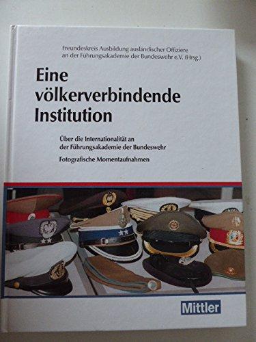 9783813207736: Eine Volkerverbindende Institution - Ober Die Internationalitat an Der Fuhrungsakademie Der Bundeswehr