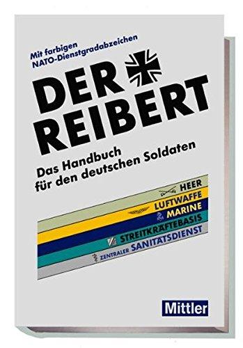 9783813209174: Der Reibert. Heer/Luftwaffe/Marine/Streitkräftebasis/Zentraler Sanitätsdienst: Das Handbuch für den deutschen Soldaten. Mit farbigen NATO-Dienstgradabzeichen