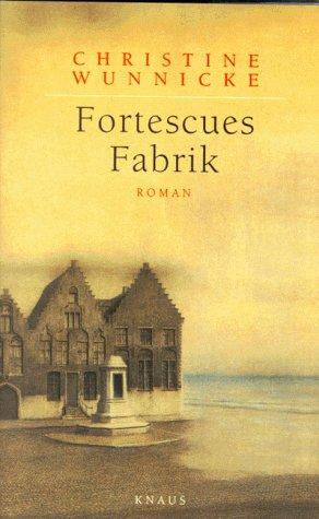 Fortescues Fabrik.: Wunnicke, Christine
