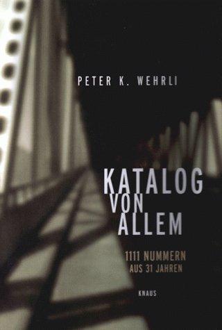 Katalog von Allem. 1111 Nummern aus 31 Jahren.: Wehrli, Peter K.