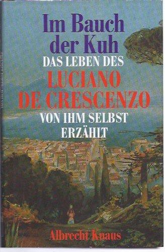 9783813501452: Im Bauch der Kuh. Das Leben des Luciano De Crescenzo von ihm selbst erzählt