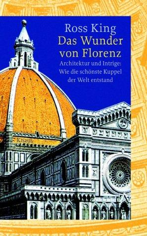 9783813501605: Das Wunder von Florenz. Architektur und Intrige: Wie die schönste Kuppel der Welt entstand