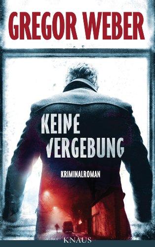 Weber:Keine Vergebung Kriminalroman - Weber, Gregor