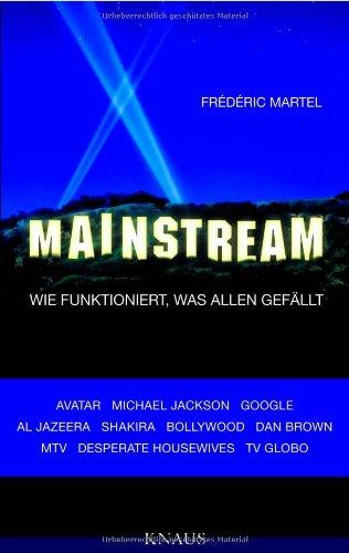 Martel,F.:Mainstream Wie funktioniert, was allen gefällt - - Martel, Frédéric, Elsbeth Ranke und Ursel Schäfer