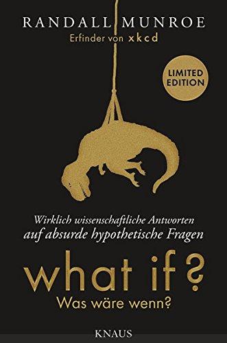 9783813507638: What if? Was wäre wenn? - Wirklich wissenschaftliche Antworten auf absurde hypothetische Fragen: Erweiterte Fan-Edition in limitierter Auflage