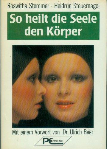 9783813801569: So heilt die Seele den K�rper by Stemmer, Roswitha; Steuernagel, Heidrun
