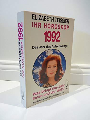 Ihr Horoskop 1992. Das Jahr des Aufschwungs: Elizabeth Teissier