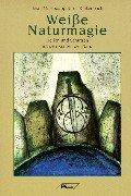 Weiße Naturmagie. Heilen und Schützen mit den Kräften der Natur. - Hodapp, Bran O. und Iris Rinkenbach,