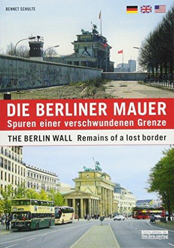 9783814801858: Die Berliner Mauer / The Berlin Wall: Spuren einer verschwundenen Grenze / Remains of a Lost Border
