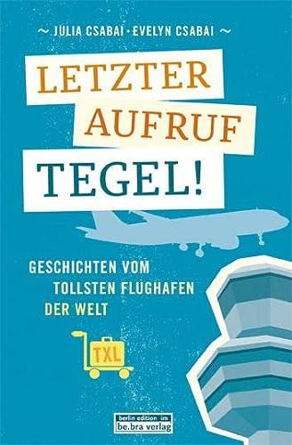 9783814802145: Letzter Aufruf Tegel!: Geschichten vom tollsten Flughafen der Welt