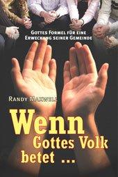 Wenn Gottes Volk betet... Gottes Formel für eine Erweckung seiner Gemeinde (3815018897) by Randy Maxwell