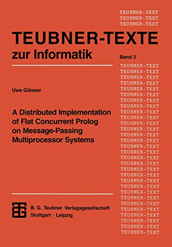 9783815420515: A Distributed Implementation of Flat Concurrent Prolog on Message-Passing Multiprocessor Systems (Teubner Texte zur Informatik) (German Edition)