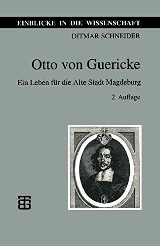 Otto Von Guericke: Ein Leben Fur Die Alte Stadt Magdeburg: Ditmar Schneider