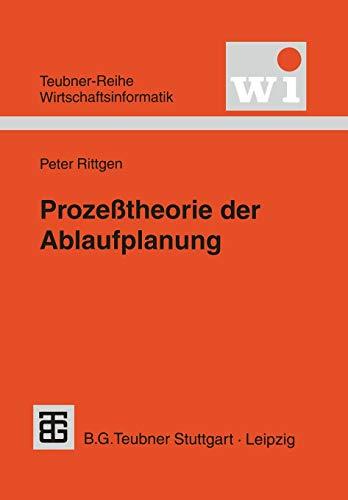 9783815426067: Prozeßtheorie der Ablaufplanung: Algebraische Modellierung von Prozessen, Ressourcenrestriktionen und Zeit (Teubner Reihe Wirtschaftsinformatik) (German Edition)