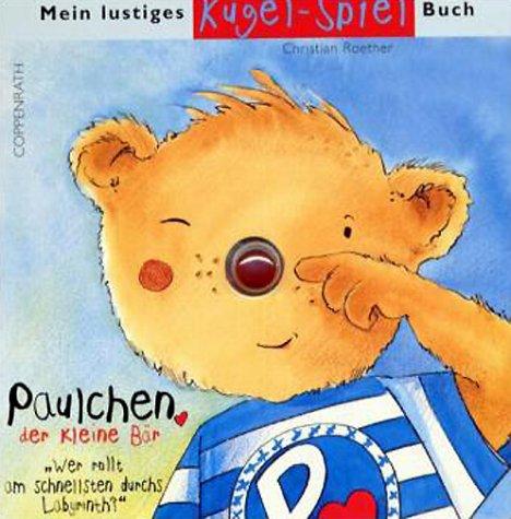9783815728604: Mein lustiges Kugel- Spiel- Buch. Paulchen, der kleine Bär. 'Wer rollt am schnellsten durchs Labyrinth?' ( Ab 5 J.).