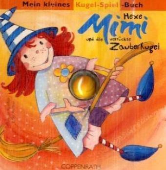 9783815733806: Hexe Mimi und die verrückte Zauberkugel: Mein kleines Kugel-Spiel-Buch