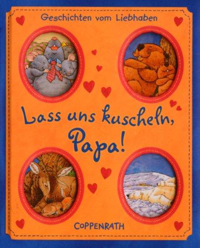 9783815736791: Lass uns kuscheln, Papa!: Geschichten vom Liebhaben