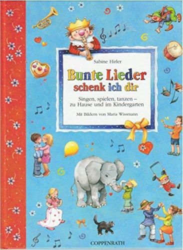 9783815737361: Bunte Lieder schenk ich dir: Singen, spielen, tanzen - zu Hause und im Kindergarten