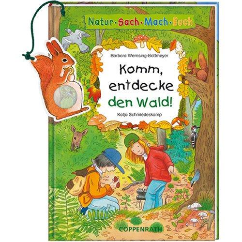 Komm, entdecke den Wald!: Barbara Wernsing-Bottmeyer