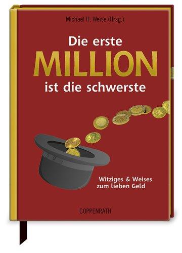 9783815784228: Die erste Million ist die schwerste: Witziges & Weises zum lieben Geld
