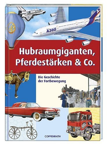 9783815789247: Hubraumgiganten, Pferdestärken & Co: Die Geschichte der Fortbewegung