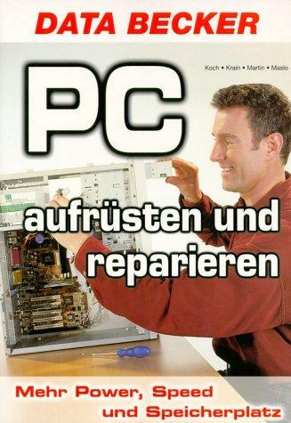 9783815821350: PC aufrüsten und reparieren. Mehr Power, Speed und Speicherplatz.