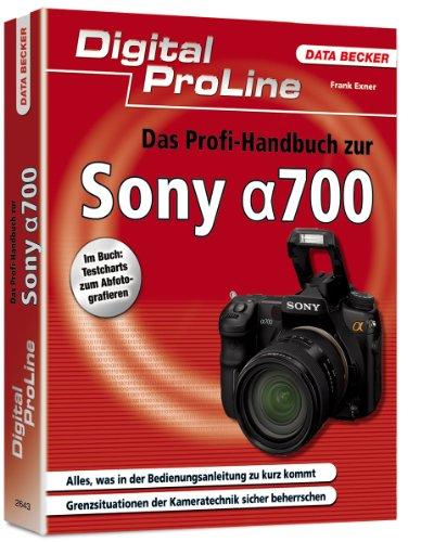9783815826430: Digital ProLine Das Profihandbuch zur Sony Alpha 700: Alles, was in der Bedienungsanleitung zu kurz kommt. Grenzsituationen der Kameratechnik sicher beherrschen