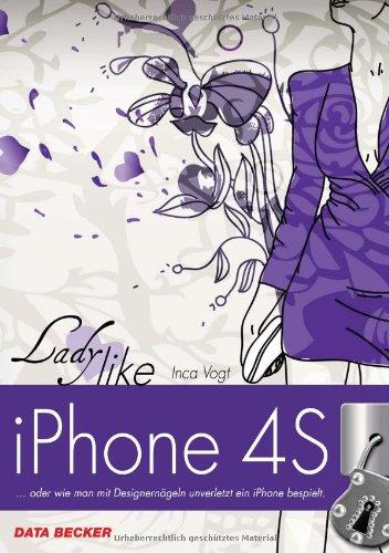 9783815830857: Ladylike: iPhone 4S: ...oder wie man mit Designern�geln unverletzt ein iPhone bespielt