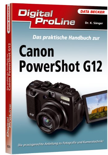 Digital ProLine: Das praktische Handbuch Powershot G12 - Sänger, Kyra