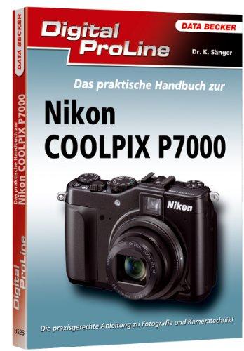Digital ProLine: Das praktische Handbuch zur Nikon P7000 - Kyra Sänger